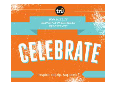 TRU Family Empowered Event: Celebrate