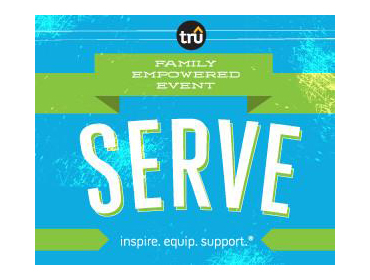 TRU Family Empowered Event: Serve